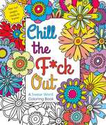 Chill The F*ck Out: A Swear Word Coloring Book