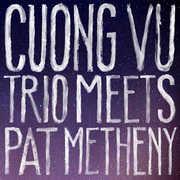 Cuong Vu Trio Meets Pat Metheny , Cuong Vu