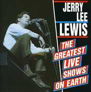 Greatest Hits Live Shows on Earth , Jerry Lee Lewis