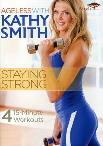 Ageless with Kathy Smith: Staying Strong , Kathy Smith