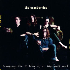 Everybody Else Is Doing It, So Why Can't We? , The Cranberries