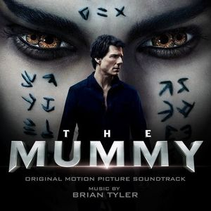 The Mummy (Original Motion Picture Soundtrack) , Brian Tyler