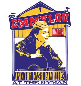 Emmylou Harris And The Nash Ramblers At The Ryman , Emmylou Harris