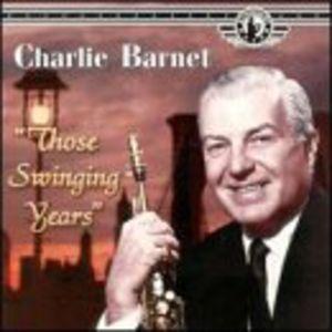 Those Swingin Years , Charlie Barnet