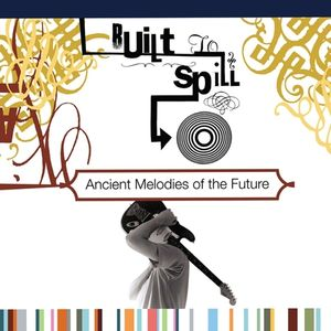 Ancient Melodies Of The Future , Built to Spill