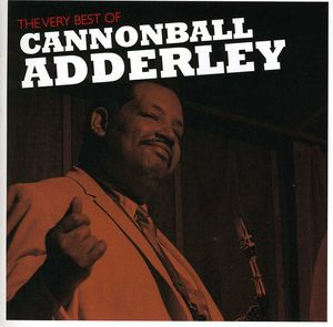 The Very Best Of Cannonball Adderley , Cannonball Adderley