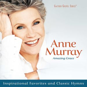 Amazing Grace: Inspirational Favorites and Classic Hymns , Anne Murray