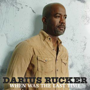 When Was The Last Time , Darius Rucker