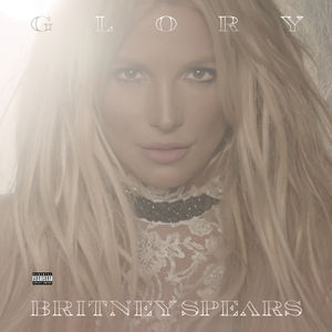 Glory [Explicit Content] , Britney Spears
