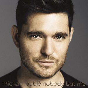 Nobody But Me , Michael Bublé