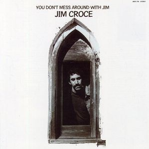 You Don't Mess Around with Jim , Jim Croce
