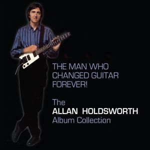 The Man Who Changed Guitar Forever , Allan Holdsworth