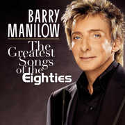 Greatest Songs of the Eighties , Barry Manilow