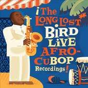 Long Lost Bird Live Afro-Cubop Recordings , Charlie Parker