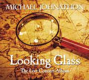 Looking Glass: Live Concert Album , Michael Johnathon