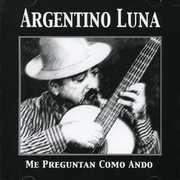 Me Preguntan Como Ando [Import] , Argentino Luna