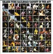 Caught in the Act , Grand Funk Railroad