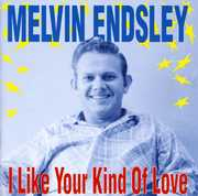 I Like Your Kind of Love , Melvin Endsley