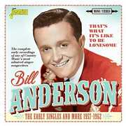 That's What It's Like To Be Lonesome: Early Singles & More 1957-1962 [Import] , Bill Anderson