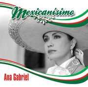 Mexicanisimo , Ana Gabriel