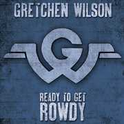 Ready To Get Rowdy , Gretchen Wilson