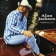 Everything I Love , Alan Jackson