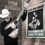 Play One More - The Songs Of Ian And Sylvia , Tom Russell