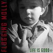 Life Is Good , Flogging Molly