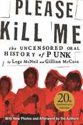 Please Kill Me: The Uncensored Oral History Of Punk 20th Anniversary Edition