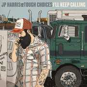 I'll Keep Calling , JP Harris & The Tough Choices