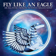 Fly Like An Eagle - All-Star Tribute To Steve Miller Band /  Various , Various Artists