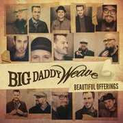 Beautiful Offerings , Big Daddy Weave
