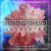 Encounter: A Live Worship Service , The Neverclaim