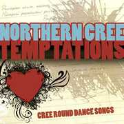 Temptations: Cree Round Dance Songs , Northern Cree