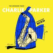 Unheard Bird: The Unissued Takes , Charlie Parker