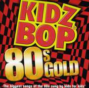 Kidz Bop 80's Gold , Kidz Bop Kids