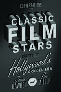 Conversations with Classic Film Stars: Interviews from Hollywood's Golden Era (Screen Classics)