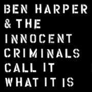 Call It What It Is , Ben Harper & Innocent Criminals