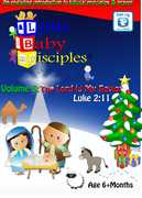 Little Baby Disciples: Volume 3: The Lord is My Savior  Luke 2:11 , Sarah Holmes