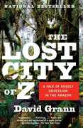 The Lost City of Z: A Tale of Deadly Obsession in the Amazon , David Grann