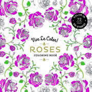 Vive Le Color! Roses Adult Coloring Book: Color In; De-Stress