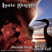 Breathe Deep the Dusk Fall: Songs of the Native Am , Louie Gonnie