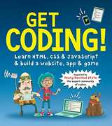 Get Coding! Learn HTML, CSS, and JavaScript and Build a Website, App, and Game