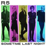 Sometime Last Night , R5