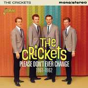 Please Don't Ever Change 1961-1962 [Import] , The Crickets