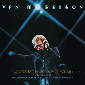 It's Too Late To Stop Now, Volume I , Van Morrison