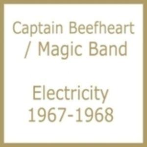 Electricity 1967-1968 , Captain Beefheart & His Magic Band