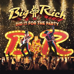 Did It For The Party , Big & Rich