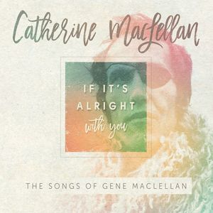 If It's Alright With You - The Songs of Gene MacLellan , Catherine MacLellan