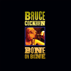 Bone on Bone , Bruce Cockburn